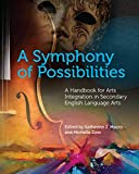 A Symphony of Possibilities: A Handbook for Arts Integration in Secondary English Language Arts