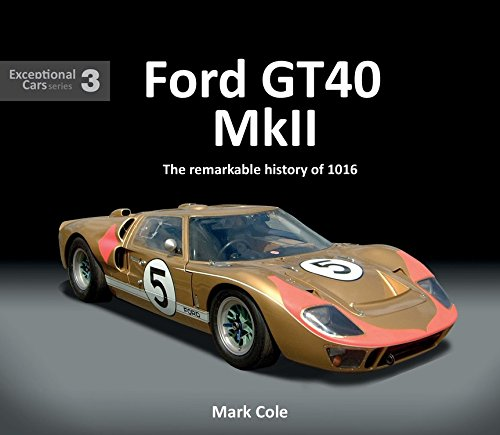 Ford Gt40 Mk Ii The Remarkable History Of 1016 Exceptional Cars