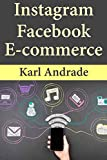Instagram Facebook Ecommerce: Learn to Sell E-commerce Products Through Facebook Advertising & Instagram Marketing