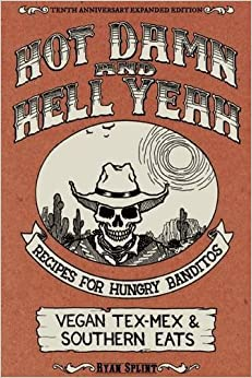 Hot Damn and Hell Yeah : Recipes for Hungry Bandito. Vegan Tex-Mex and Southern Eats (Vegan Cookbooks)