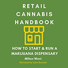 Retail Cannabis Handbook: How to Start and Run a Marijuana Dispensary Audiobook by Milton Wani Narrated by Luke Rounda
