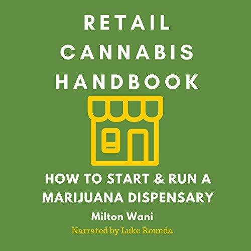 Retail Cannabis Handbook: How to Start and Run a Marijuana Dispensary