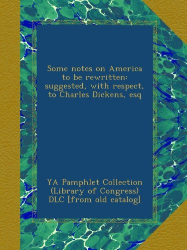Some notes on America to be rewritten: suggested, with respect, to Charles Dickens, esq PDF