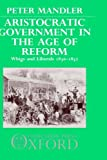 img - for Aristocratic Government in the Age of Reform: Whigs and Liberals 1830-1852 by Peter Mandler (1990-07-05) book / textbook / text book