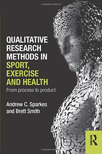 Qualitative Research Methods in Sport, Exercise and Health: From Process to Product (Qualitative Research In Sport Exercise And Health)