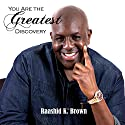 You Are the Greatest Discovery Audiobook by Raashid K. Brown Narrated by John Alan Martinson Jr.