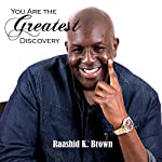 You Are the Greatest Discovery | Raashid K. Brown