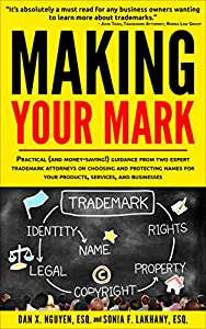 Making Your Mark: Practical (and Money-Saving!) Guidance From Two Expert Trademark Attorneys on Choosing and Protecting Names for Your Products, Services, ... Entrepreneurs & Business Owners Book 2)