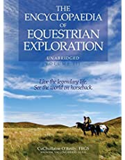 The Encyclopaedia of Equestrian Exploration Volume III: A Study of the Geographic and Spiritual Equestrian Journey, Based Upon the Philosophy of Harmonious Horsemanship