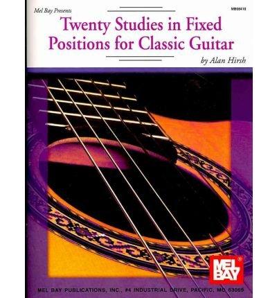 [(Twenty Studies in Fixed Positions for Classic Guitar )] [Author: Alan Hirsch] [Jan-2003] PDF