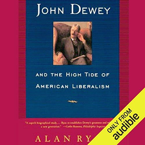 John Dewey & the High Tide of American Liberalism