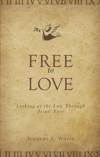 Free to Love: Looking at the Law Through Jesus' Eyes pdf