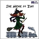 Die Hexe im Zug: Moderne Märchen aus Lugabugien