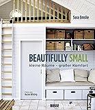 Beautifully Small: Kleine Räume - großer Komfort
