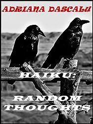 Haiku: Random Thoughts (A Haiku Collection Book 1)