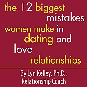 The 12 Biggest Mistakes Women Make in Dating and Love Relationships Hörbuch