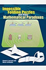 Impossible Folding Puzzles and Other Mathematical Paradoxes (Dover Books on Recreational Math)