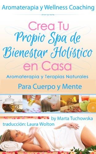 Aromaterapia y Terapias Naturales para Cuerpo y Mente  La Guía Holística para Bienestar, Equilibrio y Belleza: Crea Tu...