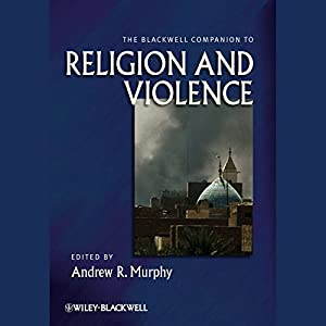 The Blackwell Companion to Religion and Violence Audiobook