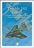 The Messerschmitt Me 163: A Detailed Guide to the Luftwaffe's Rocket-Powered Interceptor (Airframe Album)