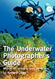 The Underwater Photographer's Guide, Richard Carey, 1470106736