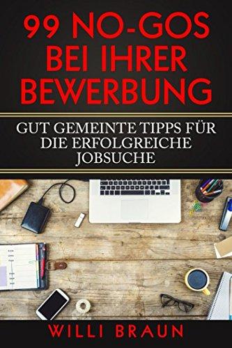 Download 99 No-Gos bei Ihrer Bewerbung: Gut gemeinte Tipps für die erfolgreiche Jobsuche (German Edition) PDF