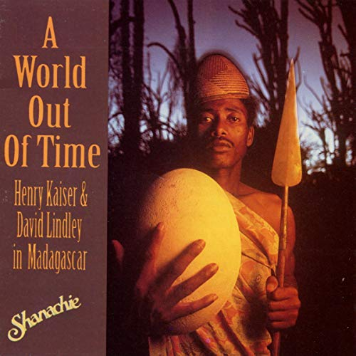 A World Out of Time: Henry Kaiser & David Lindley