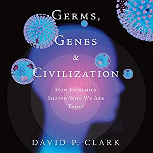 Germs, Genes, & Civilization: How Epidemics Shaped Who We Are Today Audiobook