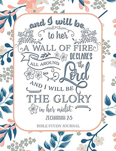 And I Will be to Her a Wall of Fire All Around Declares the Lord and I Will be the Glory in Her Midst Zechariah 2:5 Bible Study Journal: 3 Month ... Sermons, Daily Tasks, Reflections and More (Faith To Faith Glory To Glory Bible Verse)