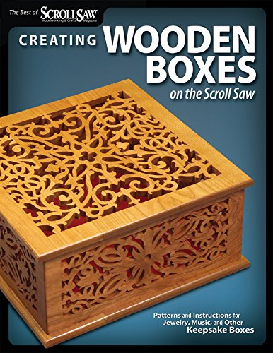 Creating Wooden Boxes on the Scroll Saw: Patterns and Instructions for Jewelry, Music, and Other Keepsake Boxes (The Best of Scroll Saw Woodworking & Crafts)