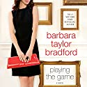 Playing the Game Audiobook by Barbara Taylor Bradford Narrated by Catherine Harvey
