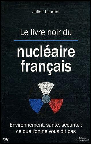 Amazon Fr Le Livre Noir Du Nucleaire Francais J Laurent