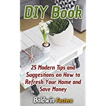 DIY Book: 25 Modern Tips and Suggestions on How to Refresh Your Home and Save Money