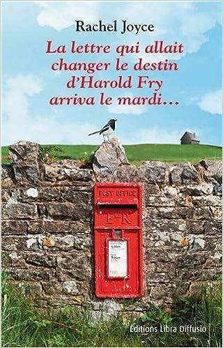 Rachel Joyce - La lettre qui allait changer le destin d'Harold Fry arriva le mardi.