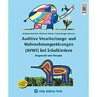 Auditive Verarbeitungs- und Wahrnehmungsstörungen (AVWS) bei Schulkindern: Diagnostik und Therapie