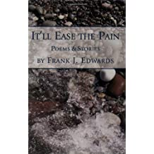 It'll Ease the  Pain: Poems & Stories