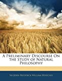 A Preliminary Discourse on the Study of Natural Philosophy, John Frederick William Herschel, 114493060X