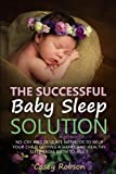 img - for The Successful Baby Sleep Solution: No-Cry and Delicate Methods to Help Your Child Getting a Happy and Healthy Sleep from Birth to Age 5 book / textbook / text book
