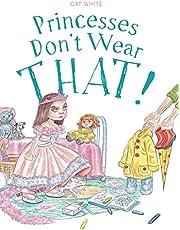 Princesses Don't Wear THAT!