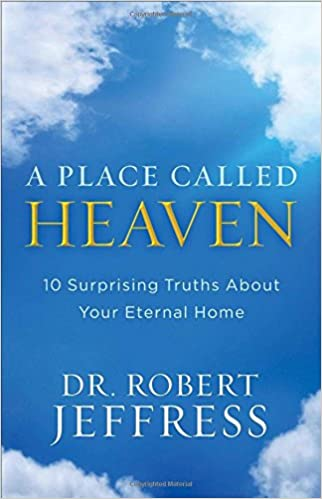 Jeffress – A Place Called Heaven: 10 Surprising Truths about Your Eternal Home