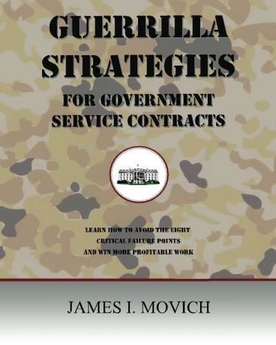 Guerrilla Strategies For Government Service Contracts  Learn How To Avoid The Eight Critical Failure Points Of Government Proposals And Win More Profitable Work  Government Contracting