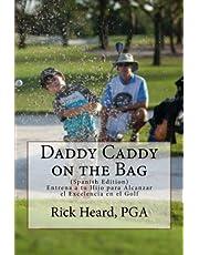 Daddy Caddy on the Bag (Spanish Edition): Entrena a tu Hijo para Alcanzar el Excelencia en el Golf