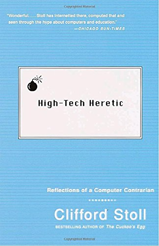 High-Tech Heretic: Reflections of a Computer Contrarian