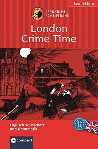 London Crime Time (Lernkrimi Sammelband): Englisch Grundwortschatz, Aufbauwortschatz & Grammatik. Niveau B1 / B2 (Compact Lernkrimi)