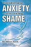 Transforming Anxiety, Transcending Shame, Rex Briggs, 1558747222