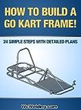 kart frame - How To Build A Go Kart Frame!