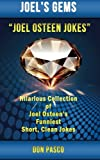 Joel Osteen Jokes: Hilarious Collection of Joel Osteen s Funniest Short, Clean Jokes (Joel s Gems)