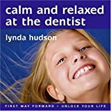 Calm and Relaxed at the Dentist age 8-14: Helping Your Child Feel Calm, Comfortable and Relaxed at the Dentist (Lynda Hudson's Unlock Your Life Audio ... ''Unlock Your Life'' Audio CDs for Children)