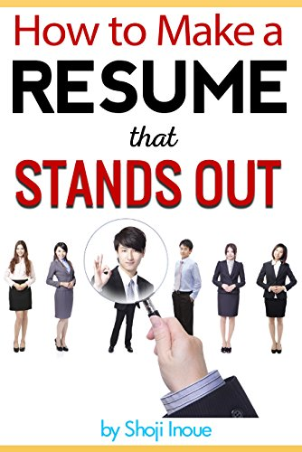 How to Make a Resume that Stands Out: An Essential Guide to Creating a Resume and Making It Stand Out From the Pile by [Inoue, Shoji]