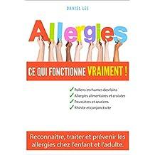 Allergies ce qui fonctionne vraiment: Reconnaître, traiter et prévenir les allergies chez l'enfant et l'adulte. (French Edition)